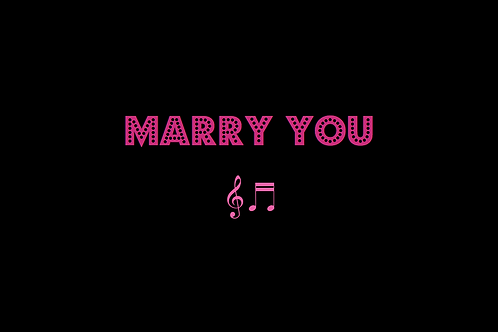 MARRY YOU as sung by BRUNO MARS