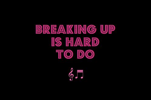 BREAKING UP IS HARD TO DO as sung by NEIL SEDAKA