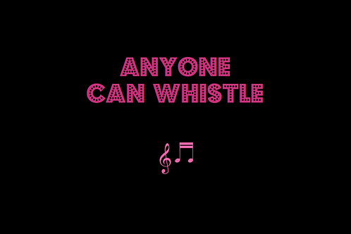 ANYONE CAN WHISTLE from ANYONE CAN WHISTLE