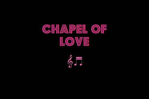 CHAPEL OF LOVE as sung by DIXIE CUPS