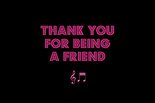 THANK YOU FOR BEING A FRIEND from THE GOLDEN GIRLS