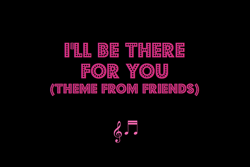 I'LL BE THERE FOR YOU (THEME FROM FRIENDS) as sung by THE REMBRANDTS