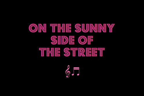 ON THE SUNNY SIDE OF THE STREET as sung by PEGGY LEE