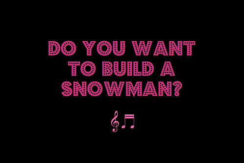 DO YOU WANT TO BUILD A SNOWMAN? from FROZEN