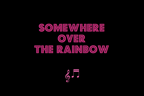 SOMEWHERE OVER THE RAINBOW from THE WIZARD OF OZ