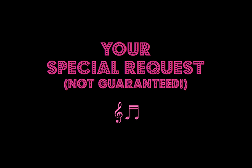 YOUR SPECIAL REQUEST
