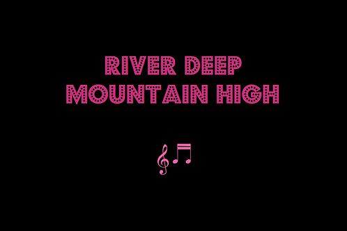 RIVER DEEP MOUNTAIN HIGH as sung by TINA TURNER
