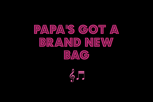 PAPA'S GOT A BRAND NEW BAG as sung by JAMES BROWN