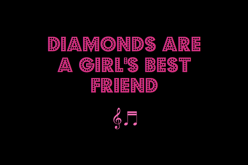 DIAMONDS ARE A GIRL'S BEST FRIEND as sung by MARILYN MONROE