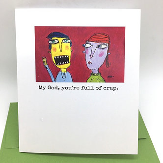 """My God, you're full of crap"" Card by Unmedicated Cards"