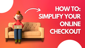 How to: Simplify Your Shopping Cart Checkout
