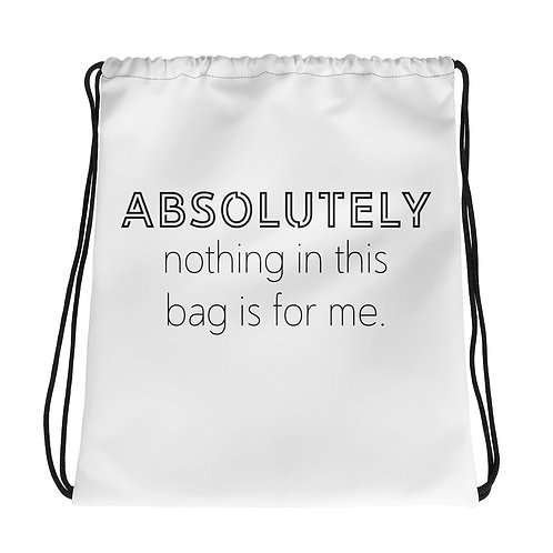 """""""Absolutely nothing in this bag is for me."""" Drawstring bag"""