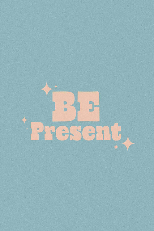 Be Present A3