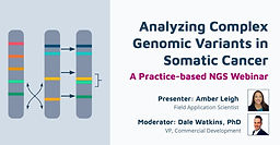 Asia Pacific Region Webinar: Analyzing Complex Genomic Variants in Somatic Cancer