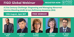 FIGO Webinar: A 21st Century Challenge: Diagnosing and Managing Abnormal Uterine Bleeding (AUB) and Iron Deficiency Anaemia (IDA)