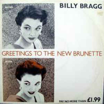 Billy Bragg – Greetings To The New Brunette