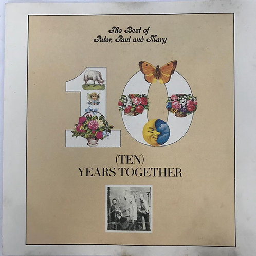 Peter, Paul And Mary* – The Best Of Peter, Paul And Mary/Ten Years Together