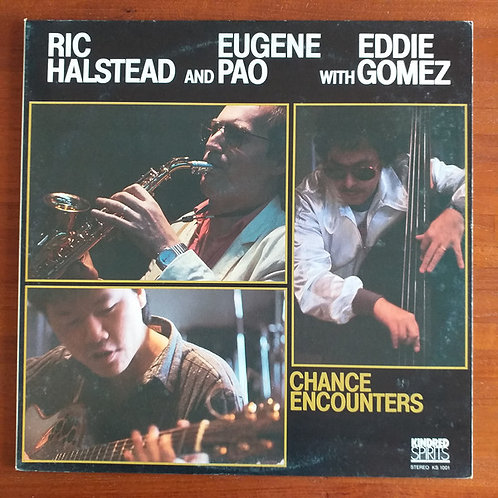 Ric Halstead and Eugene Pao with Eddie Gomez – Chance Encounters