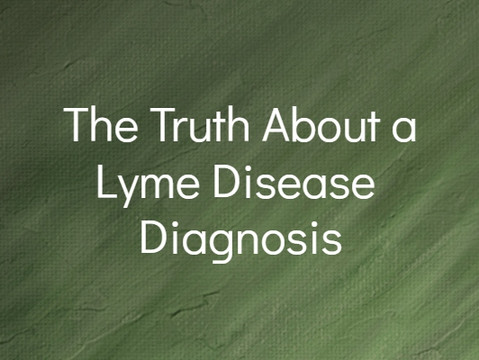 The Truth About a Lyme Disease  Diagnosis