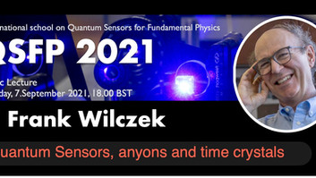 QSFP 2021 Frank Wilczek talks about Quantum Sensors, anyons and time Crystals -Sept 7, 2021 @1PM ET