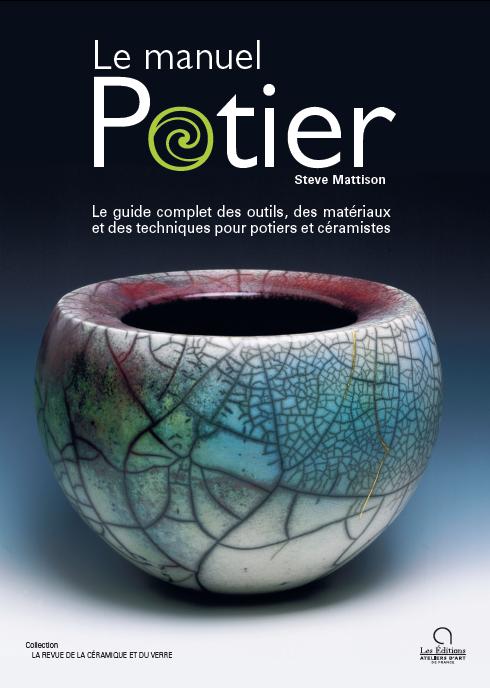 Le Manuel du Potier : le guide complet des outils, des matériaux et des techniques pour potiers et c