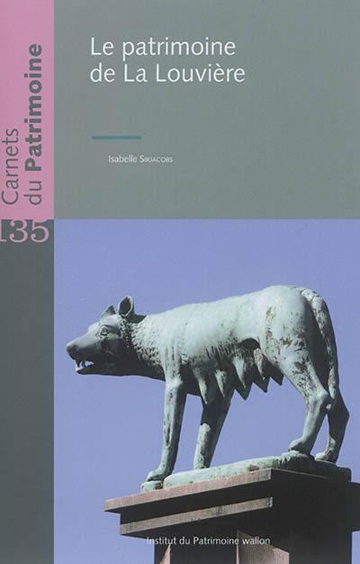 Carnets du patrimoine n°135 : Le patrimoine de La Louvière
