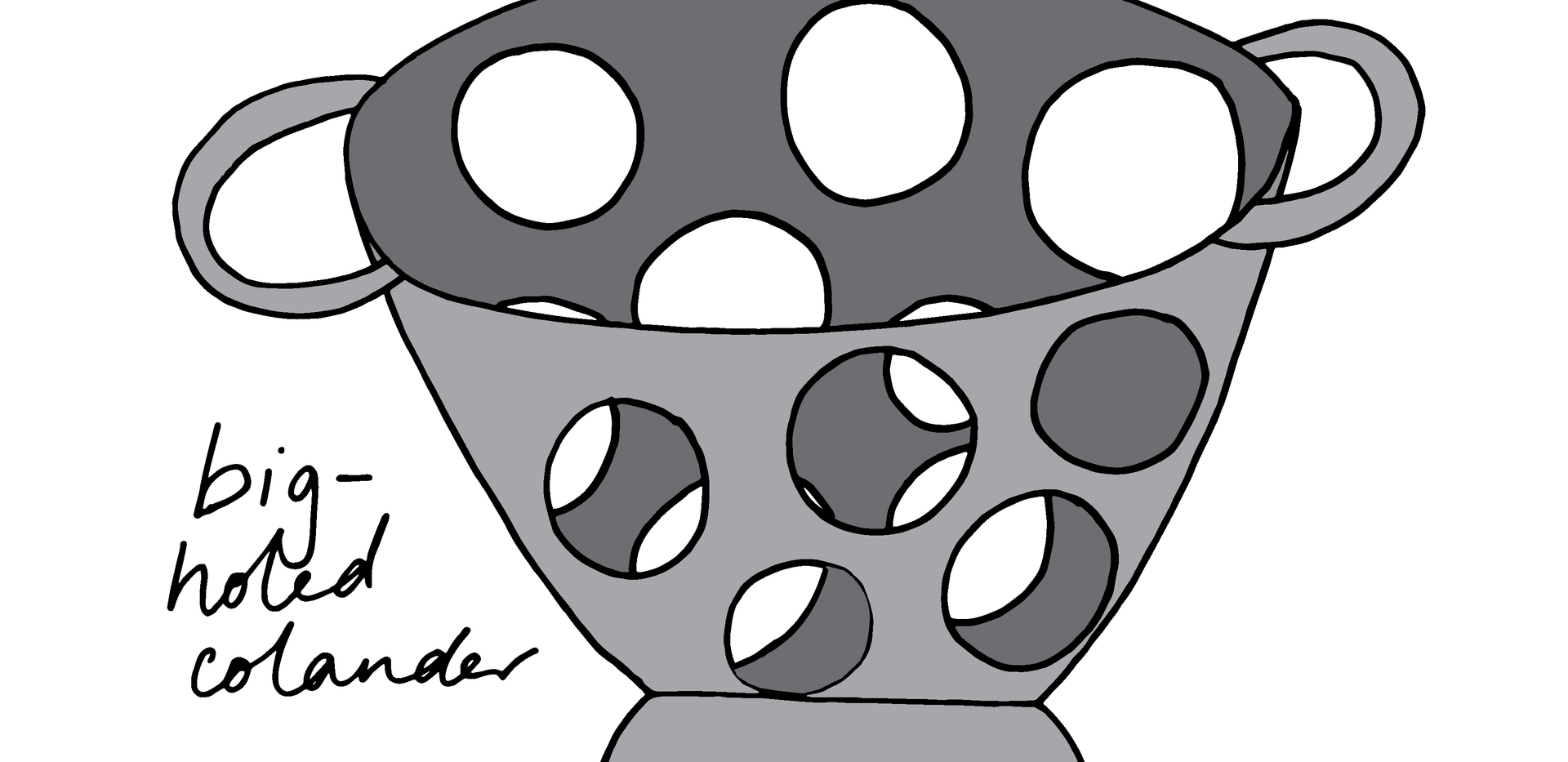Big-holed colander