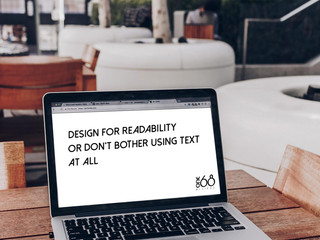 Design for readability or don't bother using text at all.