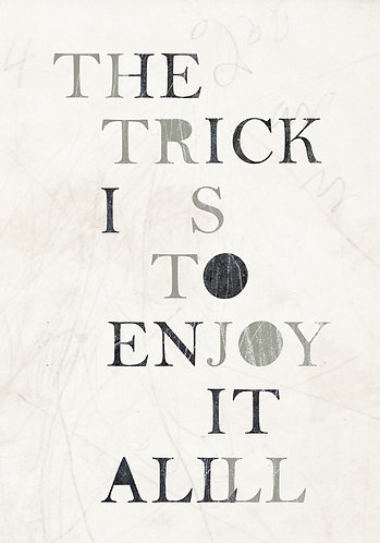 the trick is to enjoy it all