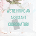We're Hiring and Assistant Wedding Coordinator!