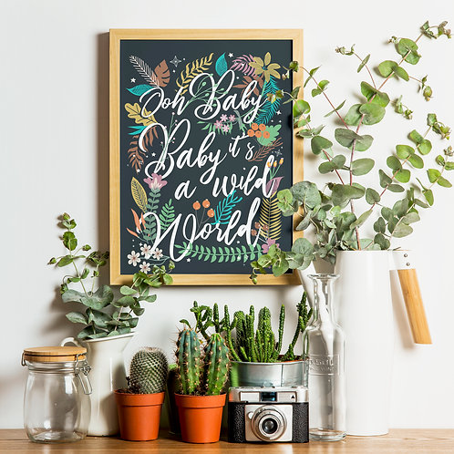 Oh Baby Baby It's A Wild World Print