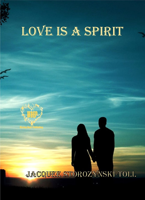 Love Is A Spirit by Jacquee Storozynski-Toll (May  31)
