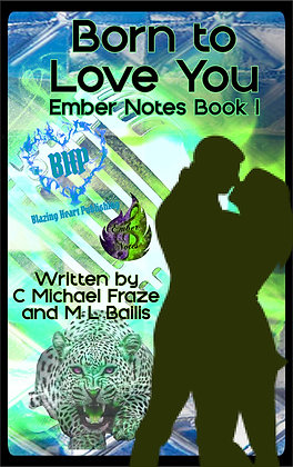 Born To Love You [Ember Notes 1] by C. Michael Fraze & M.L. Bailis (sept. 30)