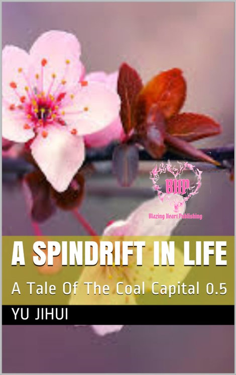 A Spindrift In Life [A Tale Of The Coal Capital 0.5] by Yu Jihui