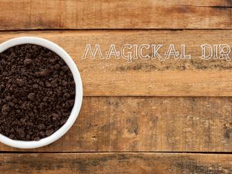 Magickal dirts