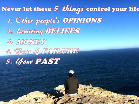 Never let these 5 things control your life