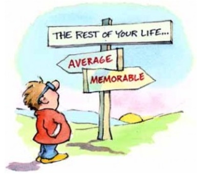 The rest of your life.....just ok, or memorable?