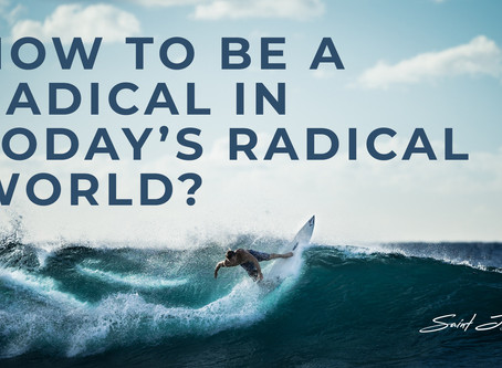 How to be a radical in today's radical world?