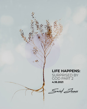 Life Happens: Surprised by God Part 2