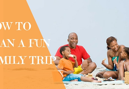 HOW TO PLAN A FUN FAMILY TRIP