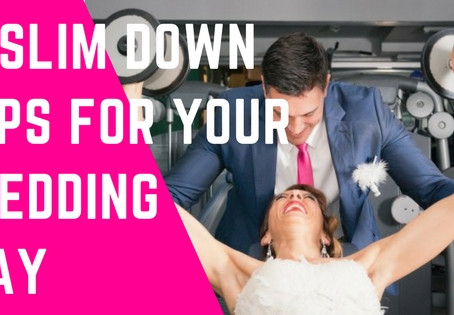 6 SLIM DOWN TIPS FOR YOUR WEDDING DAY