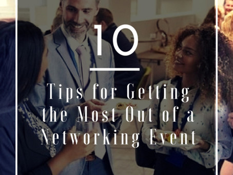 10 TIPS FOR GETTING THE MOST OUT OF A NETWORKING EVENT