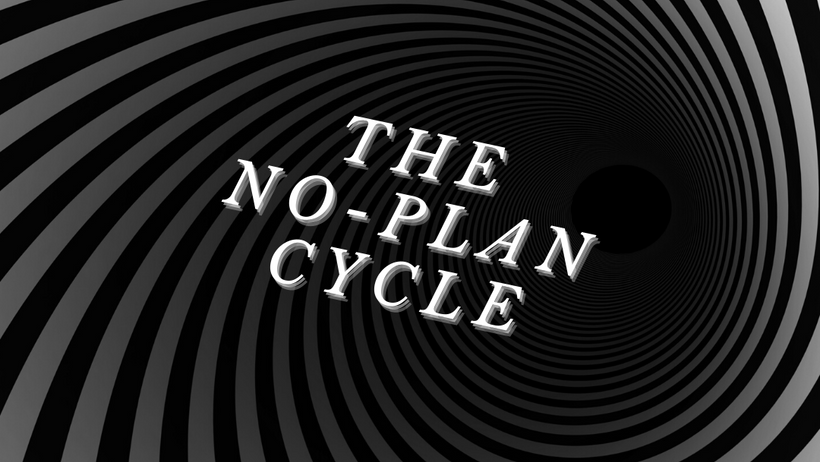 Planning Your Way Out of the No-Plan Cycle