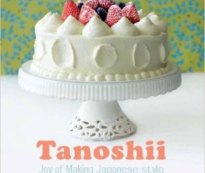 Tanoshii: Joy of Making Japanese-Style Cakes and Desserts