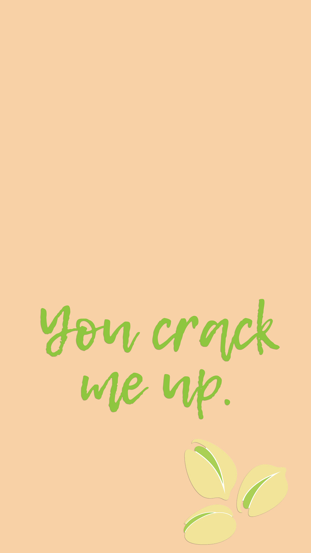 Pistachio - you crack me up tech phone and desktop background wallpaper free download