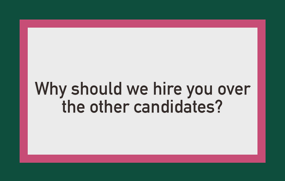 Cassandra Ann - Interview question: Why should we hire you over the other candidates?