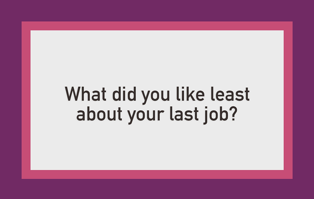 Cassandra Ann - Interview question: What did you like least about your last job?