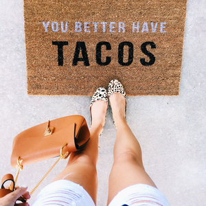 You Better Have Tacos Doormat - Cassandra Ann - CassandraAnn.com - Door mat - DIY - Buy