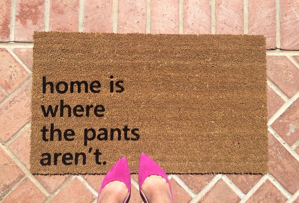 Home is where the pants aren't doormat - Cassandra Ann - CassandraAnn.com - Door mat - DIY - Buy