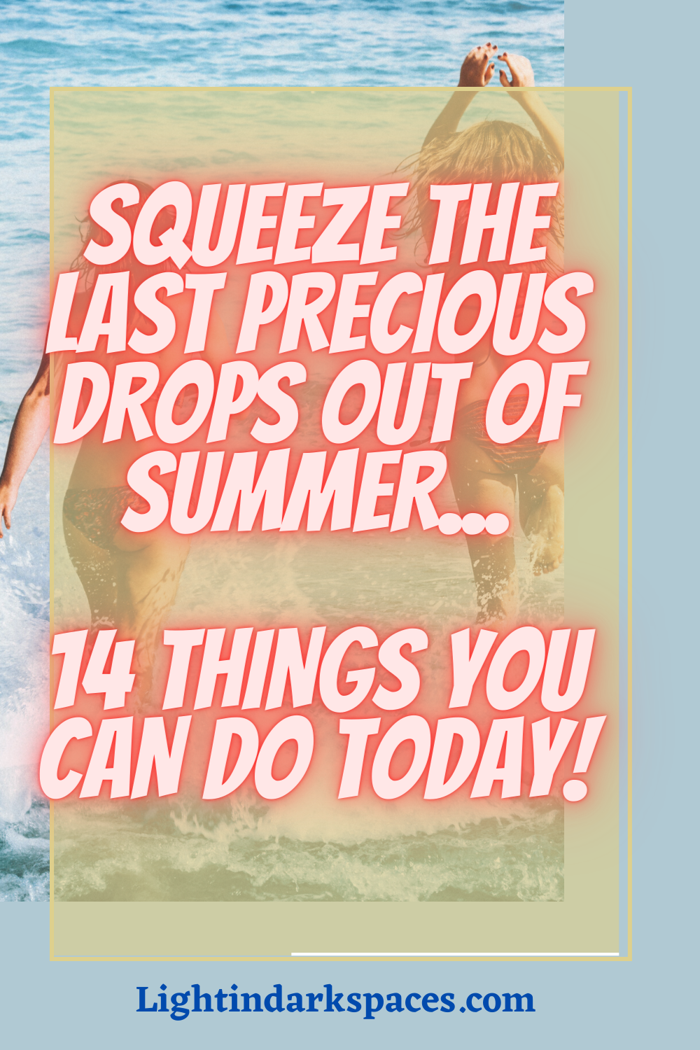 2 Women In bikinis running into the ocean. Squeeze the last precious drops out of summer. 14 things you can do today!